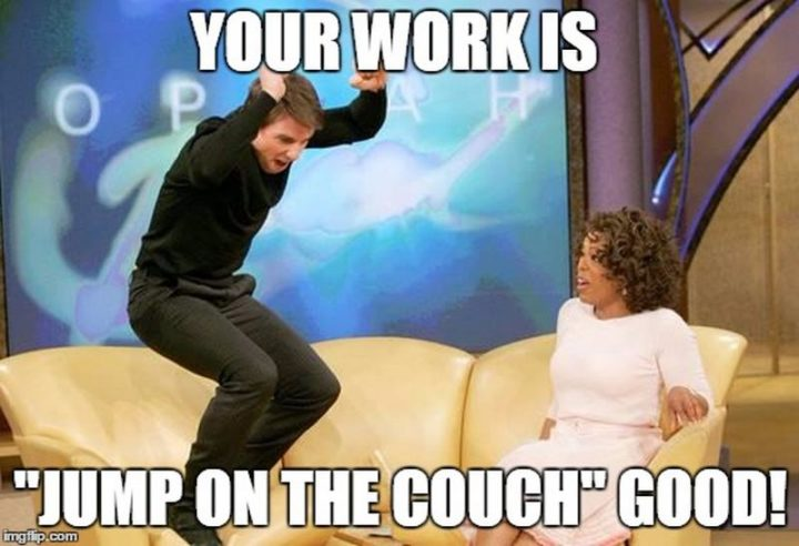 "71 Congratulations Memes - ""Your work is 'jump on the couch' good!"""