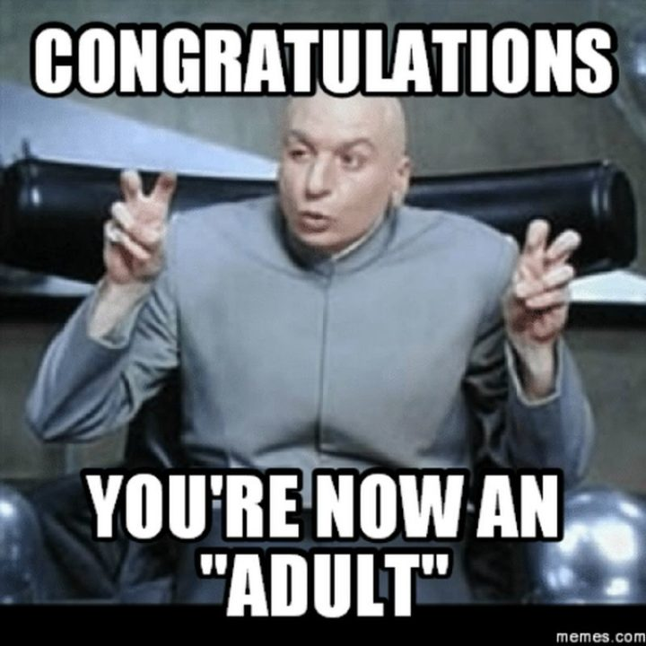"71 Congratulations Memes - ""Congratulations. You're now an 'adult'."""