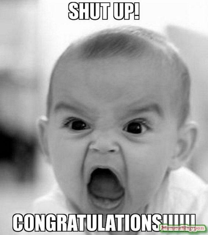 """71 Congratulations Memes - """"Shut up! Congratulations!!!!!!"""""""