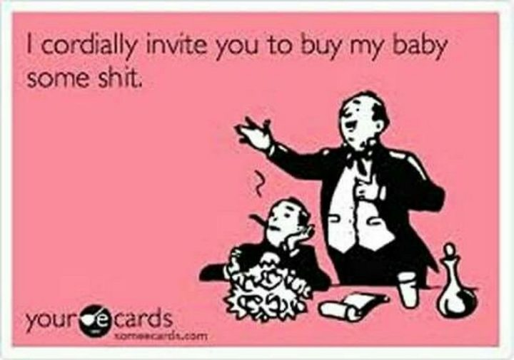 "71 Pregnancy Memes - ""I cordially invite you to buy my baby some s#!t."""
