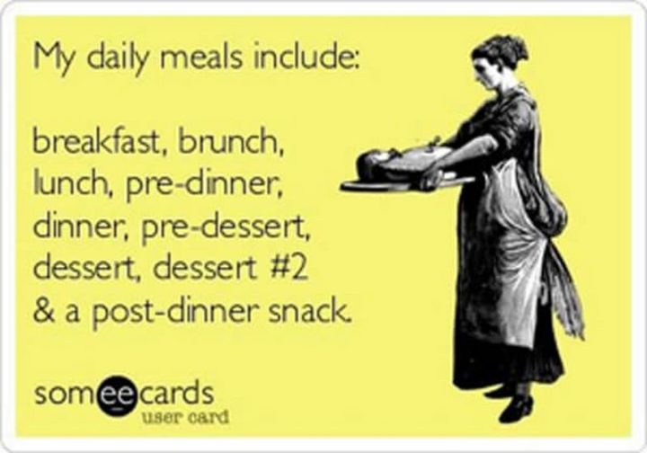 "71 Pregnancy Memes - ""My daily meals include breakfast, brunch, lunch, pre-dinner, dinner, pre-dessert, dessert #2 and a post-dinner snack."""