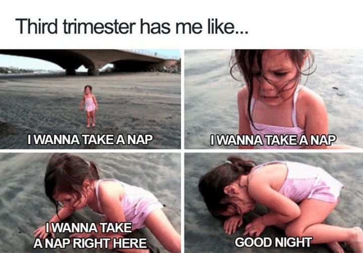 "71 Pregnancy Memes - ""Third trimester has me like...I wanna take a nap. I wanna take a nap. I wanna take a nap right here. Good night."""