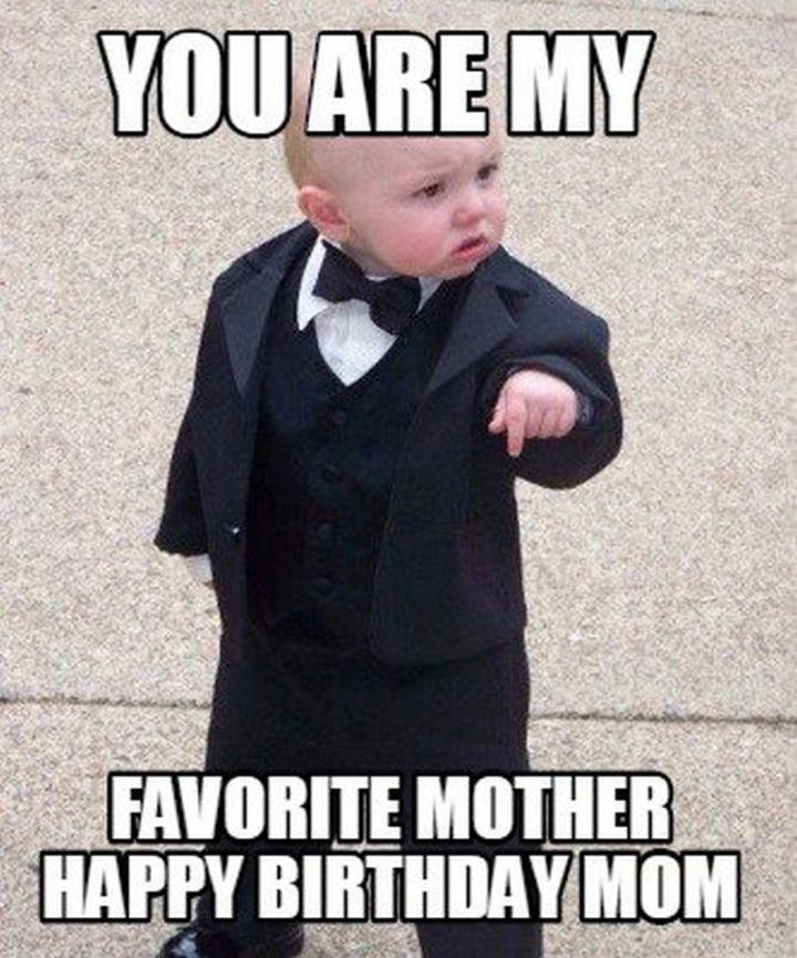 "101 Happy Birthday Mom Memes - ""You are my favorite mother. Happy birthday, mom."""
