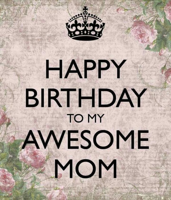 """""""Happy birthday to my awesome mom."""""""