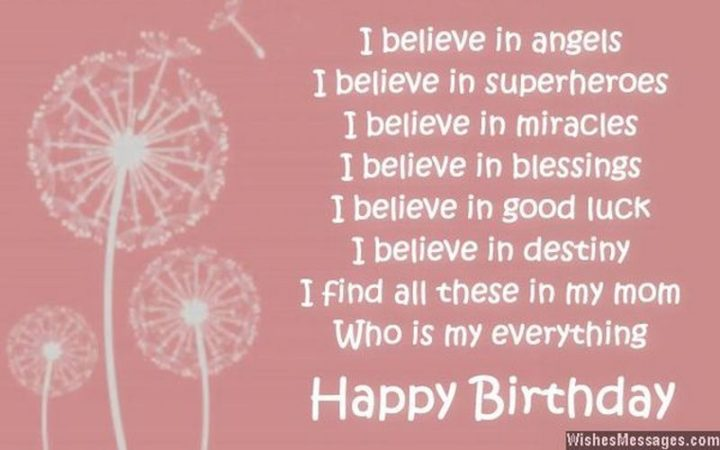 "101 Happy Birthday Mom Memes - ""I believe in angels. I believe in superheroes. I believe in miracles. I believe in blessings. I believe in good luck. I believe in destiny. I find all these in my mom, who is my everything. Happy birthday."""