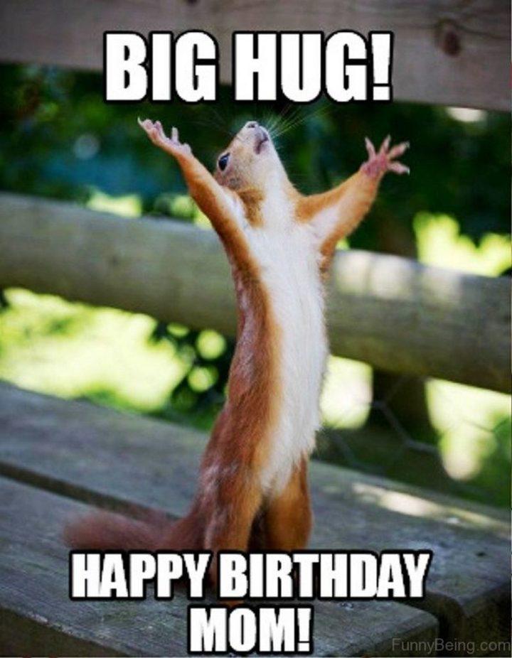 """Big hug! Happy birthday, mom!"""