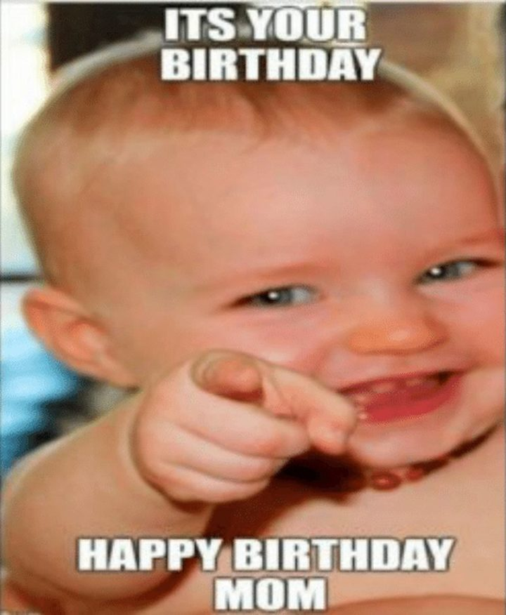"101 Happy Birthday Mom Memes - ""It's your birthday. Happy birthday, mom."""