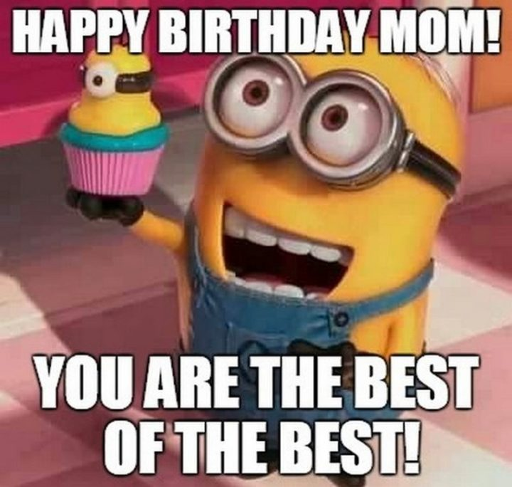 "101 Happy Birthday Mom Memes - ""Happy birthday mom! You are the best of the best!"""