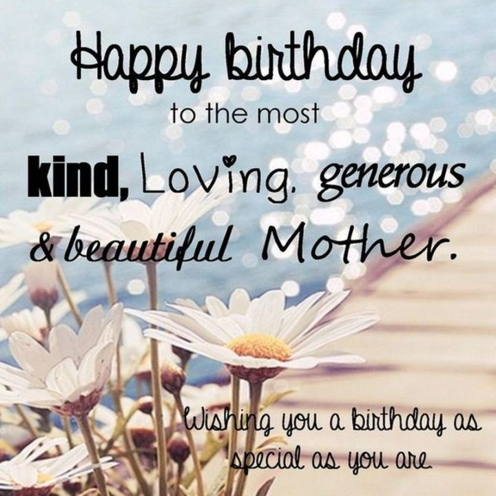 101 Happy Birthday Mom Memes - Happy birthday to the most kind, loving, generous, and beautiful mother. Wishing you a birthday as special as you are.