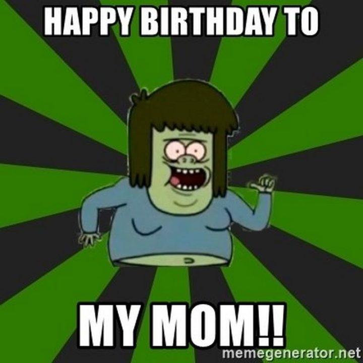 """101 Happy Birthday Mom Memes - """"Happy birthday to my mom!!"""""""
