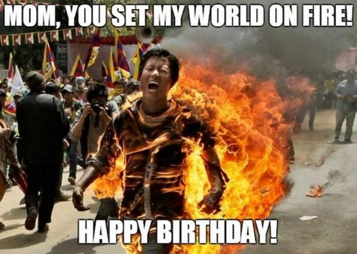 "101 Happy Birthday Mom Memes - ""Mom, you set my world on fire! Happy birthday!"""