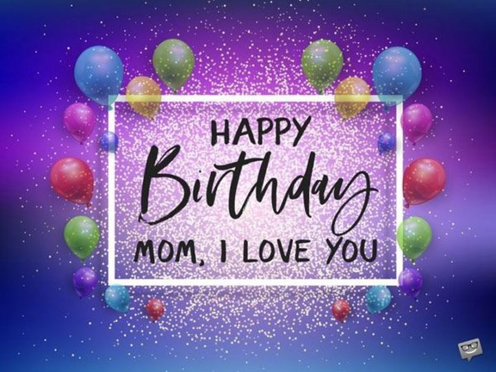 "101 Happy Birthday Mom Memes - ""Happy birthday mom, I love you."""