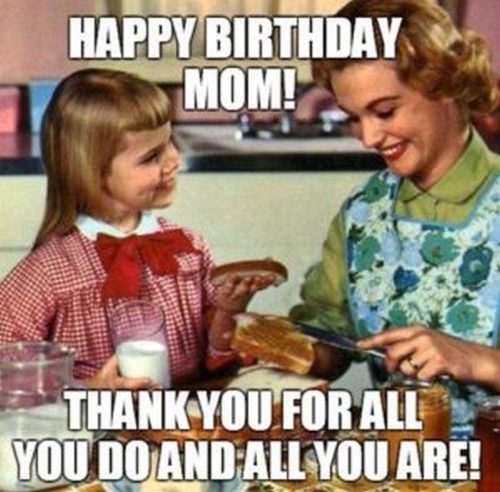 """""""Happy birthday mom! Thank you for all you do and all you are!"""""""