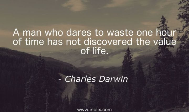 """47 """"Life is Beautiful"""" Quotes - """"A man who dares to waste one hour of time has not discovered the value of life."""" - Charles Darwin"""