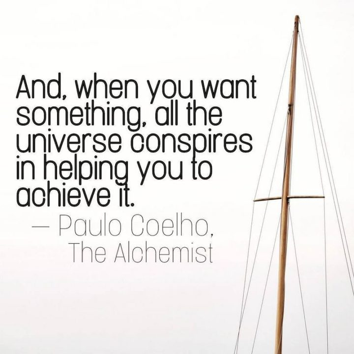 """47 """"Life is Beautiful"""" Quotes - """"And, when you want something, all the universe conspires in helping you to achieve it."""" - Paulo Coelho, The Alchemist"""