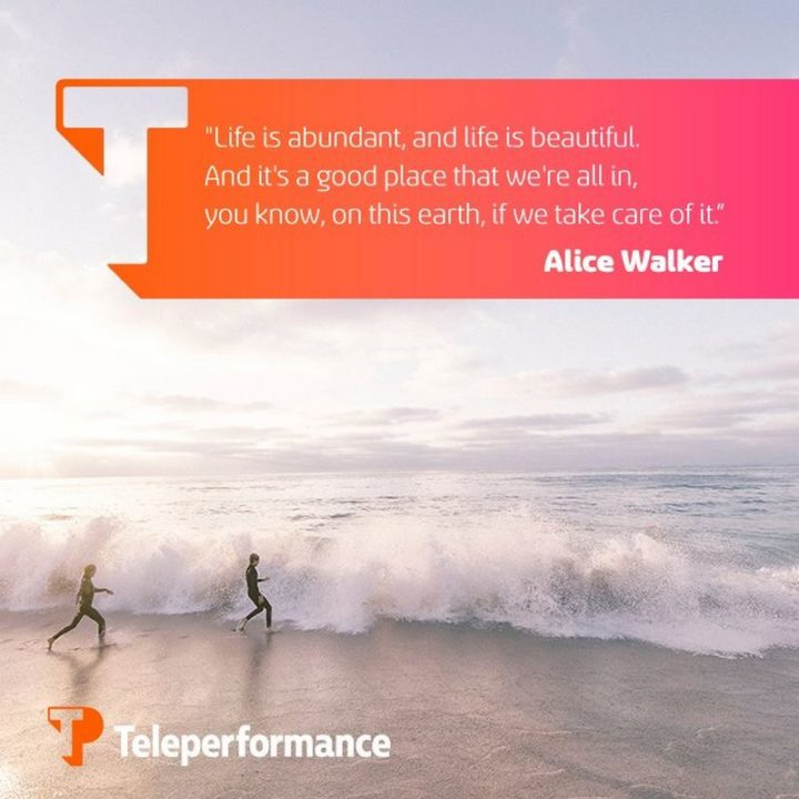 """47 """"Life is Beautiful"""" Quotes - """"Life is abundant, and life is beautiful. And it's a good place that we're all in, you know, on this earth, if we take care of it."""" - Alice Walker"""