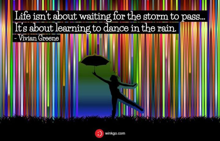 """47 """"Life is Beautiful"""" Quotes - """"Life isn't about waiting for the storm to pass… It's about learning to dance in the rain."""" - Vivian Greene"""