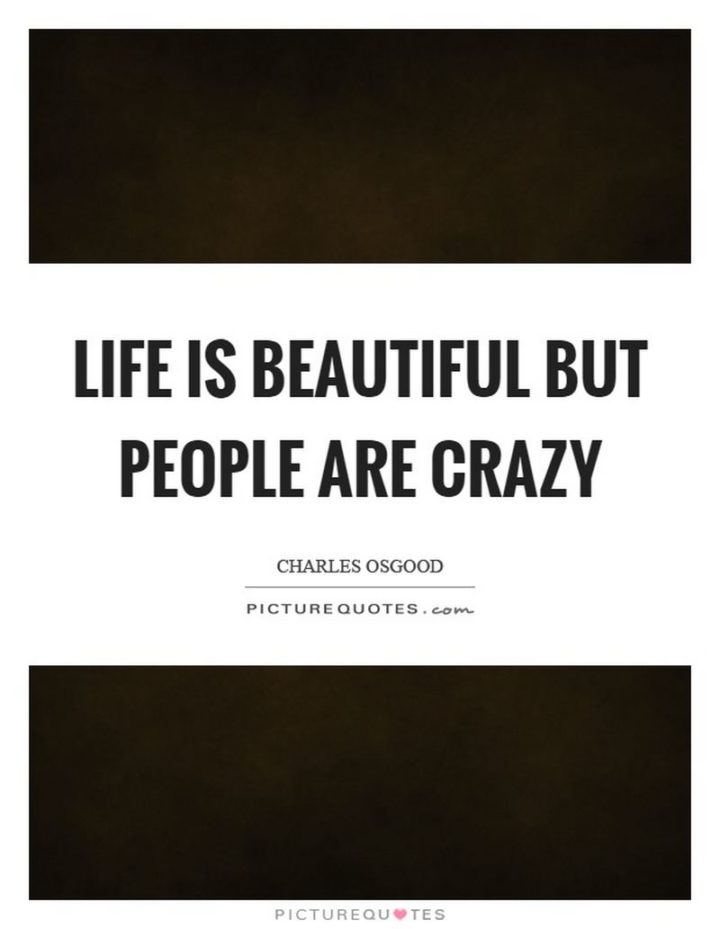 """47 """"Life is Beautiful"""" Quotes - """"Life is beautiful but people are crazy."""" - Charles Osgood"""