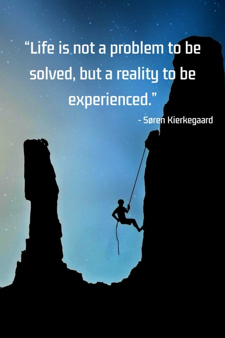 """47 """"Life is Beautiful"""" Quotes - """"Life is not a problem to be solved, but a reality to be experienced."""" - Soren Kierkegaard"""
