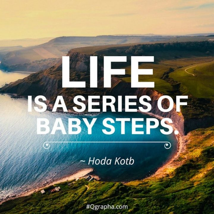 """47 """"Life is Beautiful"""" Quotes - """"Life is a series of baby steps."""" - Hoda Kotb"""