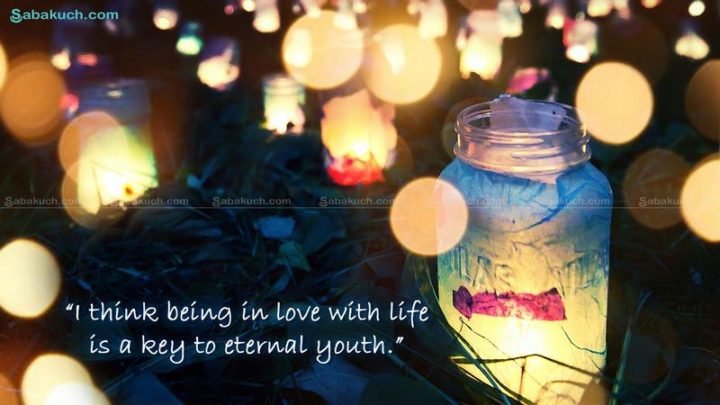 """47 """"Life is Beautiful"""" Quotes - """"I think being in love with life is a key to eternal youth."""" - Doug Hutchison"""