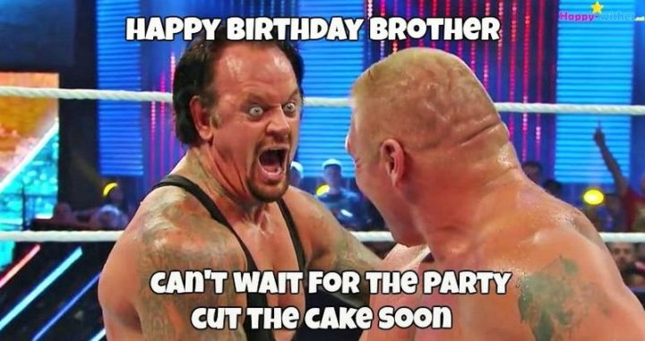 "71 Happy Birthday Brother Memes - ""Happy birthday brother. I can't wait for the party. Cut the cake soon."""