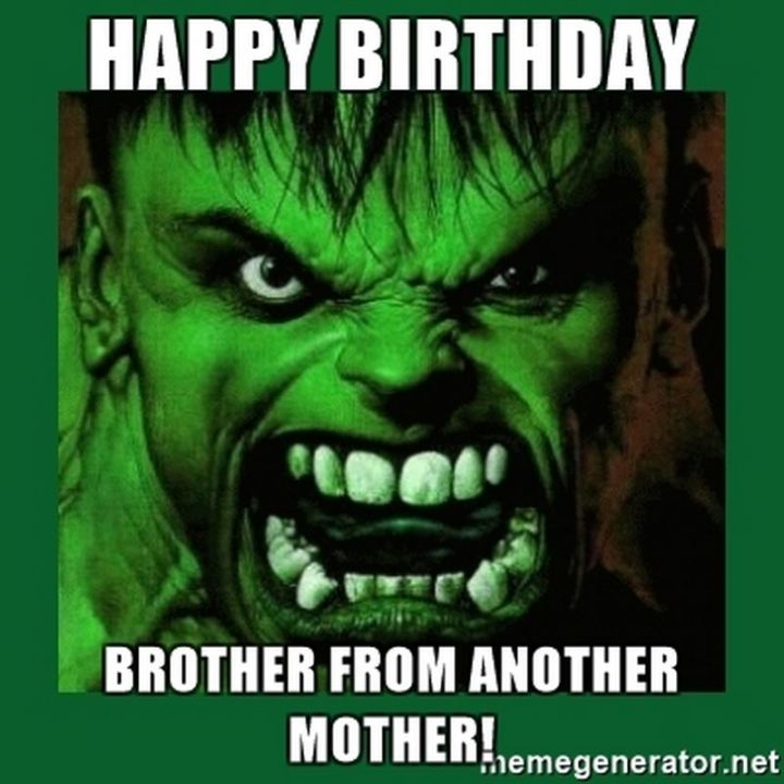 "71 Happy Birthday Brother Memes - ""Happy birthday brother from another mother!"""