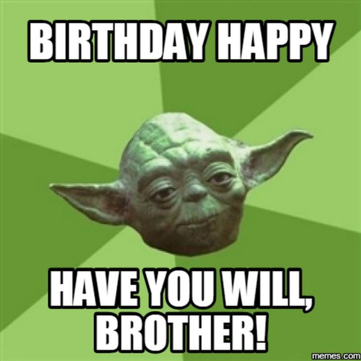 "71 Happy Birthday Brother Memes - ""Birthday happy. Have you will, brother!"""
