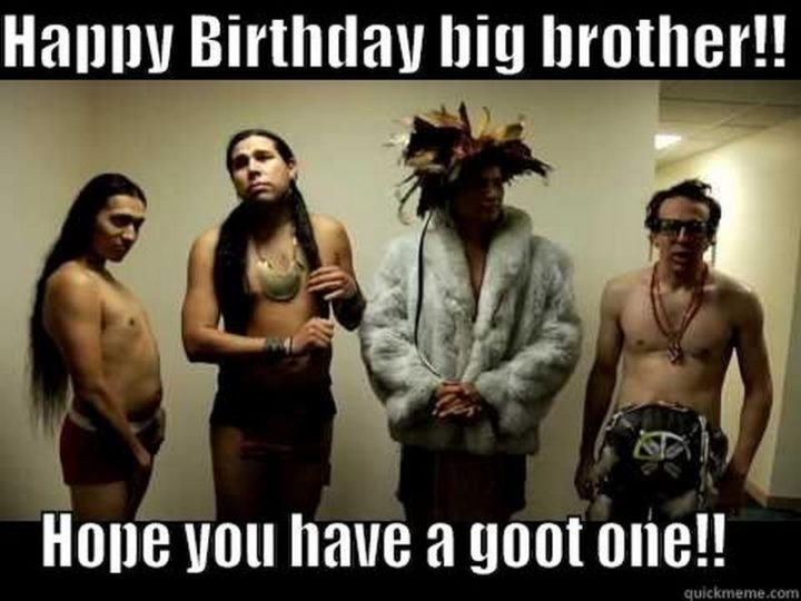 "71 Happy Birthday Brother Memes - ""Happy birthday big brother!! I hope you have a good one!!"""