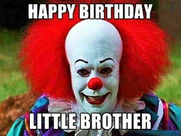 "71 Happy Birthday Brother Memes - ""Happy birthday little brother."""