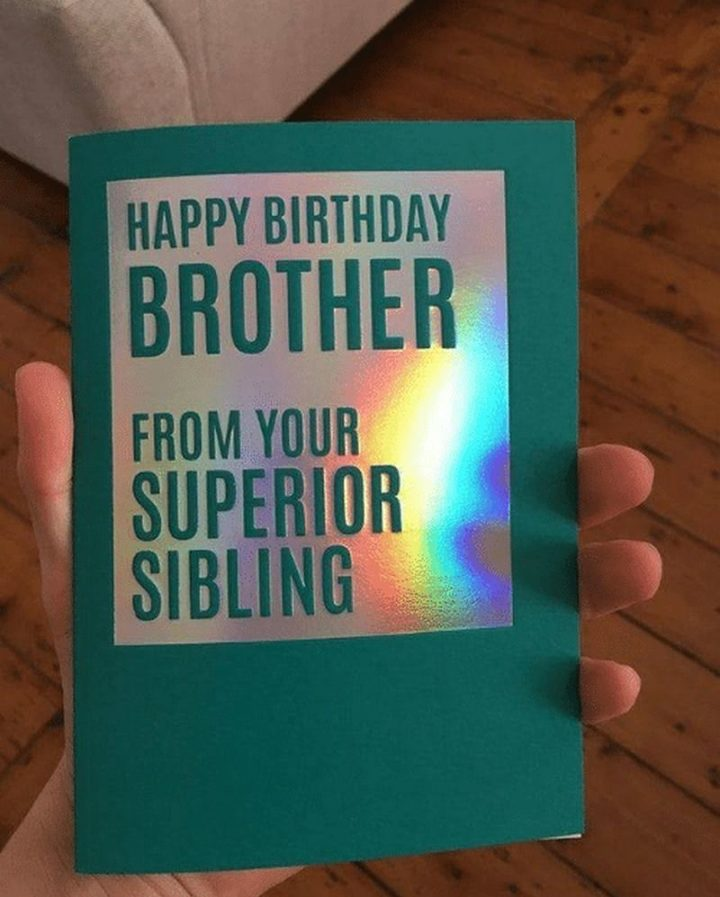 "71 Happy Birthday Brother Memes - ""Happy birthday brother. From your superior sibling."""