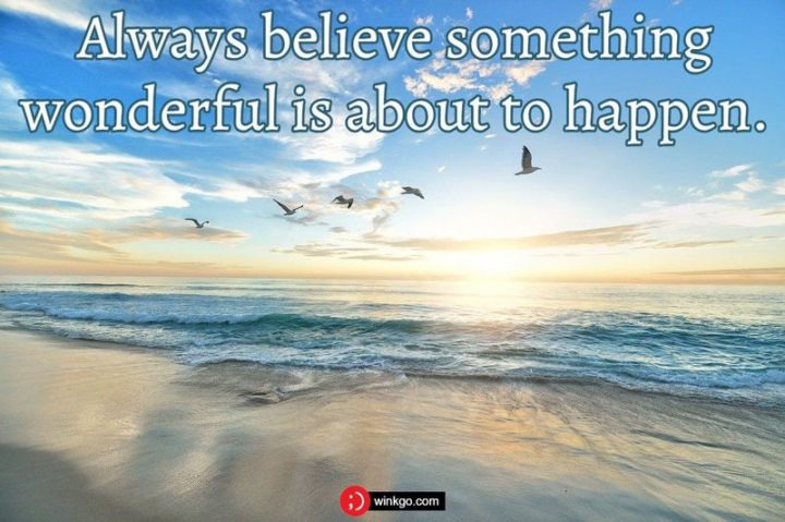 "45 Inspirational Monday Quotes - ""Always believe something wonderful is about to happen."" - Unknown"