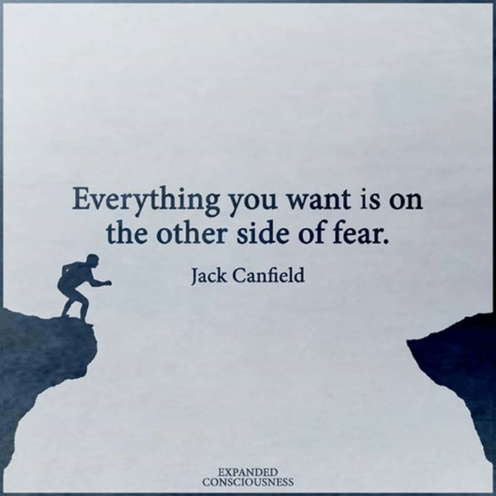 "45 Inspirational Monday Quotes - ""Everything you want is on the other side of fear."" - Jack Canfield"