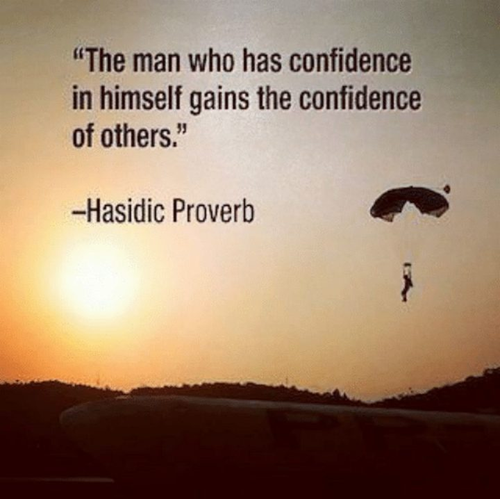 "45 Inspirational Monday Quotes - ""The man who has confidence in himself gains the confidence of others."" - Hasidic Proverb"