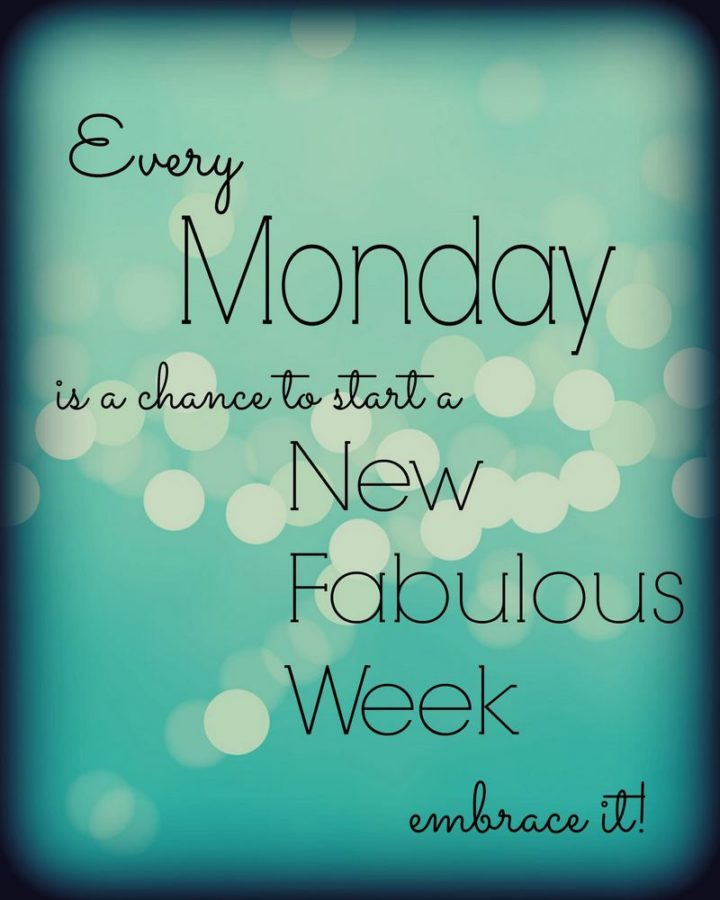 """Every Monday is a chance to start a new fabulous week. Embrace it!"" - Unknown"