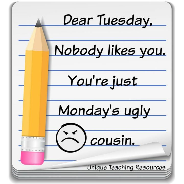 """55 Tuesday Quotes - """"Dear Tuesday, Nobody likes you. You're just Monday's ugly cousin."""" - Unknown"""
