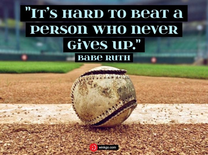 """55 Tuesday Quotes - """"It's hard to beat a person who never gives up."""" - Babe Ruth"""