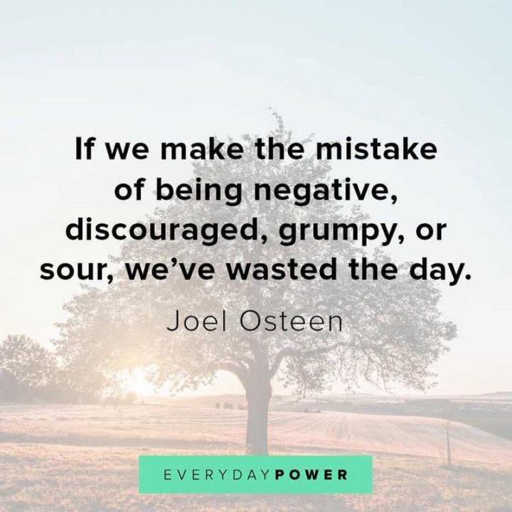 """55 Tuesday Quotes - """"If we make the mistake of being negative, discouraged, grumpy, or sour, we've wasted the day."""" - Joel Osteen"""