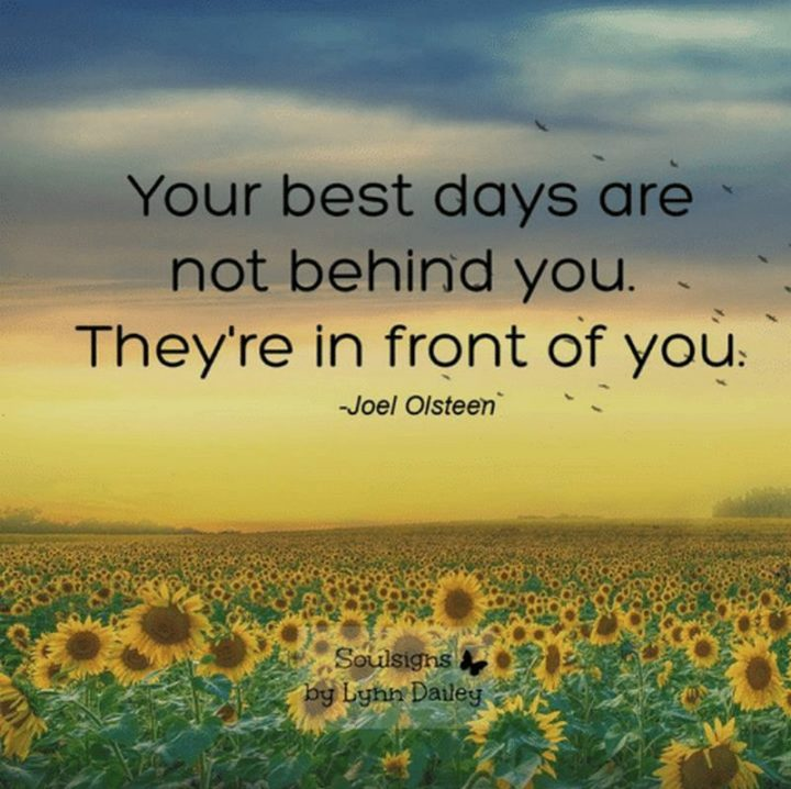 """55 Tuesday Quotes - """"Your best days are not behind you. They're in front of you."""" - Joel Osteen"""