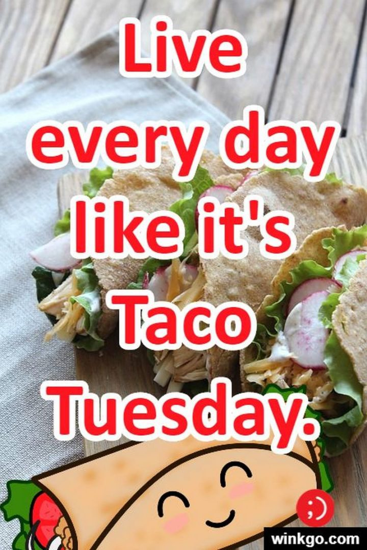 """55 Tuesday Quotes - """"Live every day like it's Taco Tuesday."""" - Unknown"""