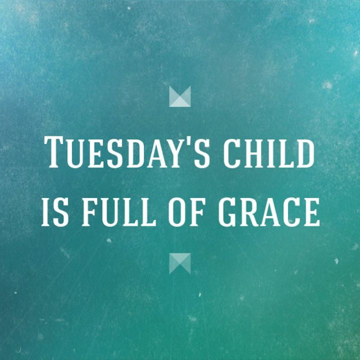 """55 Tuesday Quotes - """"Tuesday's child is full of grace."""" - Unknown"""