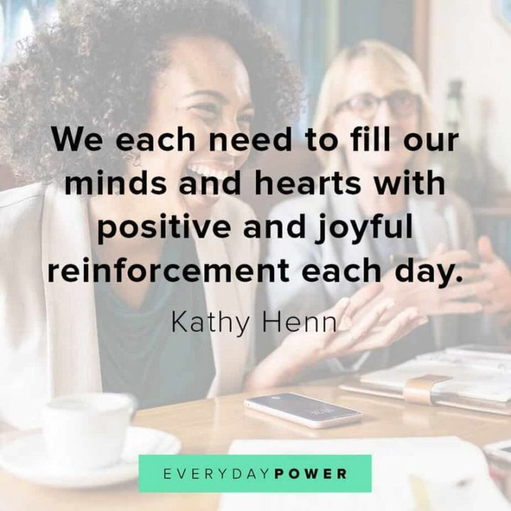 """55 Tuesday Quotes - """"We each need to fill our minds and hearts with positive and joyful reinforcement each day."""" - Kathy Henn"""