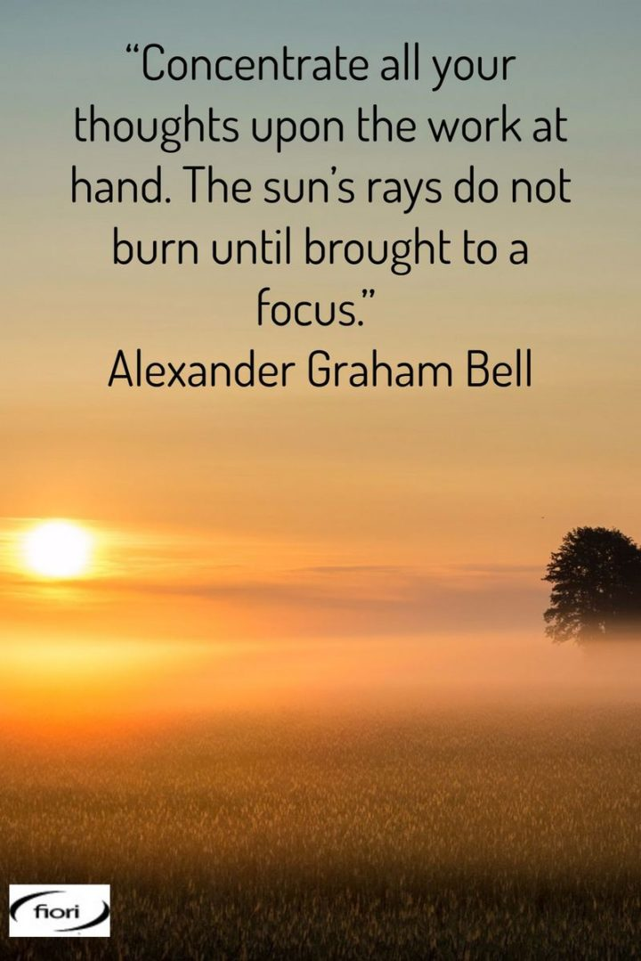 "65 Happy Wednesday Quotes - ""Concentrate all your thoughts upon the work at hand. The sun's rays do not burn until brought to a focus."" - Alexander Graham Bell"