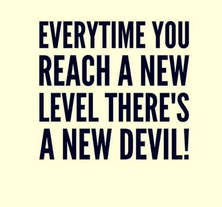 "65 Happy Wednesday Quotes - ""Every time you reach a new level there's a new devil!"" - Unknown"