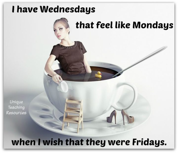 "65 Happy Wednesday Quotes - ""I have Wednesdays that feel like Mondays when I wish that they were Fridays."" - Unknown"