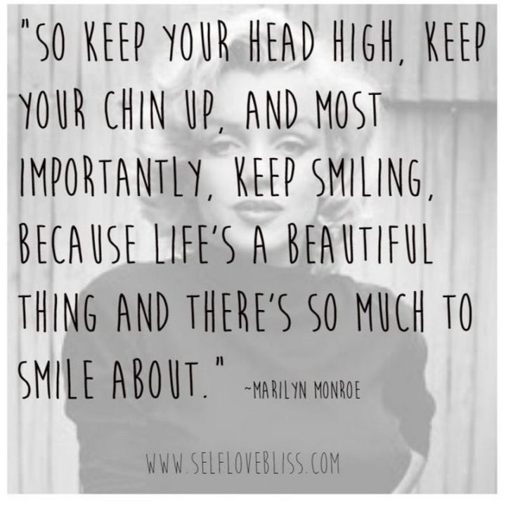 "65 Happy Wednesday Quotes - ""Keep your head high, keep your chin up, and most importantly, keep smiling, because life's a beautiful thing and there's so much to smile about."" - Marilyn Monroe"