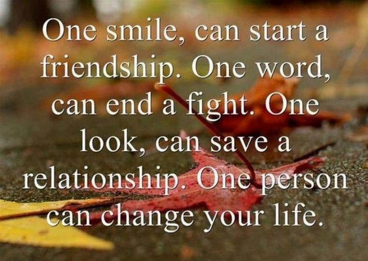 "65 Happy Wednesday Quotes - ""One smile can start a friendship. One word can end a fight. One look can save a relationship. One person can change your life."" - Unknown"