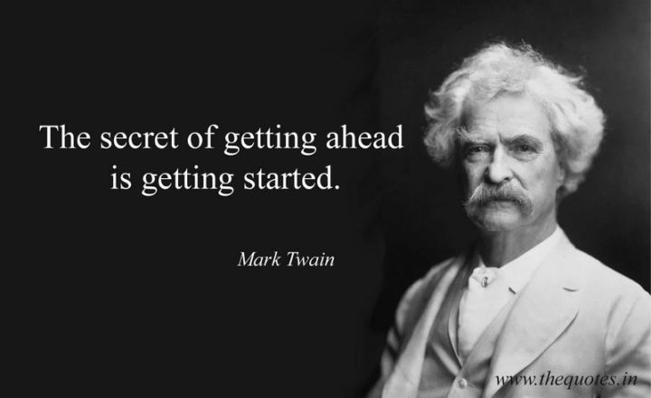 "65 Happy Wednesday Quotes - ""The secret of getting ahead is getting started."" - Mark Twain"