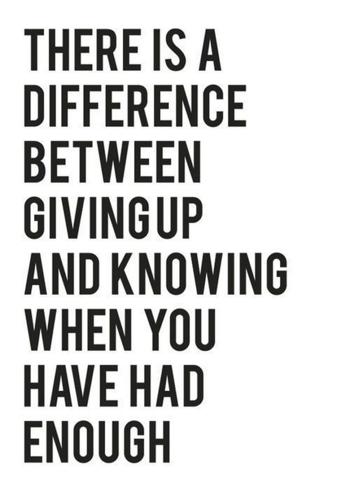 "65 Happy Wednesday Quotes - ""There is a difference between giving up, and knowing when you have had enough."" - Unknown"