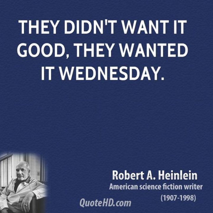"65 Happy Wednesday Quotes - ""They didn't want it good, they wanted it Wednesday."" - Robert A. Heinlein"